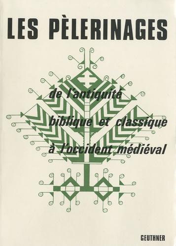 F Raphael et Gérard Siebert - Les pèlerinages - De l'antiquité biblique et classique à l'occident médiéval.