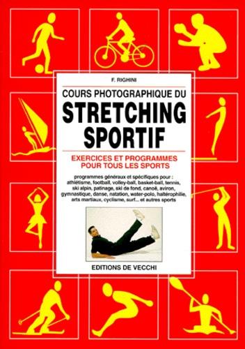 F Righini - COURS PHOTOGRAPHIQUE DU STRETCHING SPORTIF. - Exercices et programmes pour tous les sports.