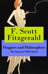 F. Scott Fitzgerald - Flappers and Philosophers - The Original 1920 Edition.
