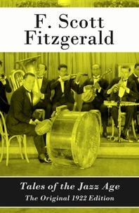 F. Scott Fitzgerald - Tales of the Jazz Age - The Original 1922 Edition.