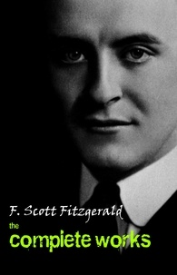 F. Scott Fitzgerald - The Complete Works of F. Scott Fitzgerald.