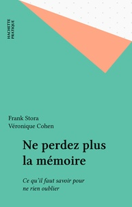 F Stora - Ne perdez plus la mémoire - Ce qu'il faut savoir pour ne rien oublier.