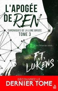 F.T. Lukens - Chroniques de la Lune brisée 3 : L'apogée de Ren - Chroniques de la Lune brisée, T3.