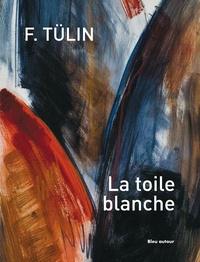F Tülin - La toile blanche.
