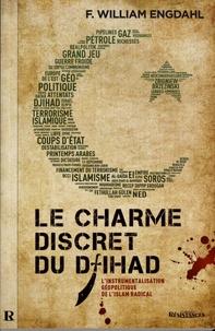 F-William Engdahl - Le charme discret du djihad - L'instrumentalisation géopolitique de l'islam radical.