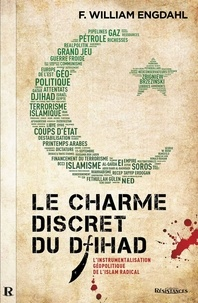 F. William ENGDAHL et Jean-Maxime Corneille - Le Charme discret du djihad - L'instrumentalisation géopolitique de l'islam radical..