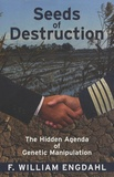 F-William Engdahl - Seeds of Destruction - The Hidden Agenda of Genetic Manipulation.