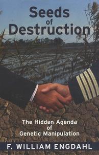 F-William Engdahl - Seeds of Destruction - The Hidden Agenda of Genetic Manipulation.