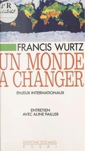 F Wurtz - Un monde à changer - Enjeux internationaux.