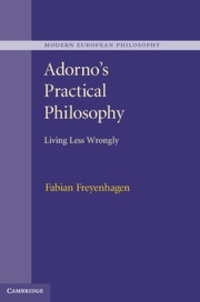 Fabian Freyenhagen - Adorno's Practical Philosophy: Living Less Wrongly.
