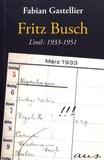 Fabian Gastellier - Fritz Busch - L'exil : 1933-1951.
