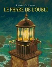 Fabian Grégoire - Le phare de l'oubli.
