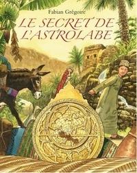 Fabian Grégoire - Le secret de l'astrolabe.