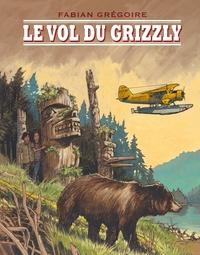 Fabian Grégoire - Le vol du grizzly.