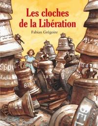 Fabian Grégoire - Les cloches de la Libération.
