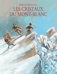 Fabian Grégoire - Les cristaux du Mont-Blanc.