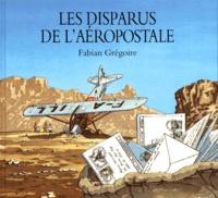Fabian Grégoire - Les disparus de l'aéropostale.