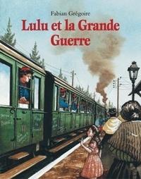 Fabian Grégoire - Lulu et la Grande Guerre.