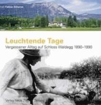Fabian Scherrer - Leuchtende Tage - Vergessener Alltag auf Schloss Waldegg 1890-1990.