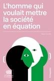 Fabian Seunier - L'homme qui voulait mettre la société en équation.