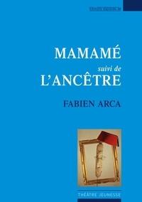 Fabien Arca - Mamamé - Suivi de L'ancêtre.