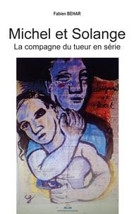 Fabien Béhar - Michel et Solange - La compagne du tueur en série.