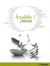 Fabien Bellahsen et Daniel Rouche - A table ! - Recettes et secrets des cuisines du monde.