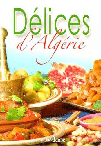 Fabien Bellahsen et Daniel Rouche - Délices d'Algérie.