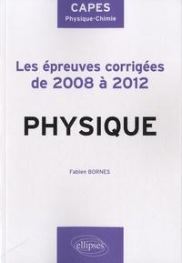 Fabien Bornes - Physique - Les épreuves corrigés de 2008 à 2012.