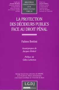 Fabien Bottini - La protection des décideurs publics face au droit pénal.