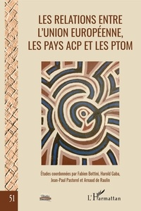 Fabien Bottini et Harold kobina Gaba - Les relations entre l'Union européenne, les pays ACP et les PTOM - La fin d'un cycle.
