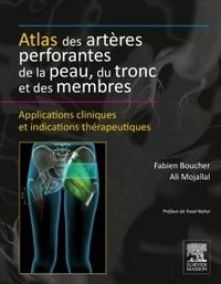 Fabien Boucher et Ali Mojallal - Atlas des artères perforantes de la peau, du tronc et des membres.