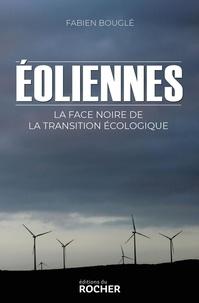 Fabien Bouglé - Eoliennes - La face noire de la transition écologique - Vers un scandale environnementale mondial.