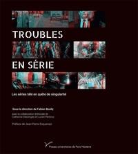 Fabien Boully - Troubles en série - Les séries télé en quête de singularité.