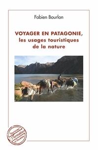 Fabien Bourlon - Voyager en Patagonie, les usages touristiques de la nature.