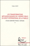 Fabien Cadet - Les transformations méthodologiques de l'ordre public en droit international privé de la famille - Etude comprée France/Espagne.