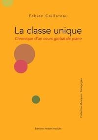 Fabien Cailleteau - La classe unique - Chronique d'un cours global de piano.