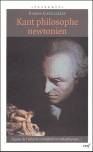 Fabien Capeillères - Kant philosophe newtonien - Figures de l'idéal de scientificité en métaphysique, tome 1.