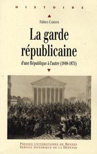 La Garde républicaine- D'une République à l'autre (1848-1871) - Fabien Cardoni pdf epub