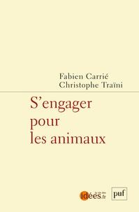 Fabien Carrié et Christophe Traïni - S'engager pour les animaux.