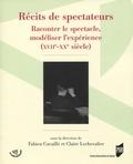 Fabien Cavaillé et Claire Lechevalier - Récits de spectateurs - Raconter le spectacle, modéliser l'expérience (XVIIe-XXe siècle).