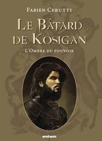 Fabien Cerutti - Le bâtard de Kosigan Tome 1 : L'ombre du pouvoir.