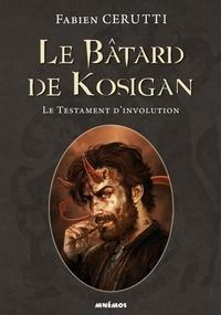 Fabien Cerutti - Le bâtard de Kosigan Tome 4 : Le testament d'involution.