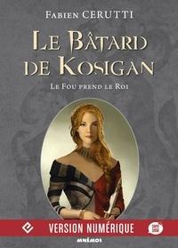 Fabien Cerutti - Le Bâtard de Kosigan, volume 2 - Le Fou prend le Roi.