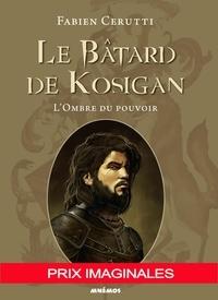 Fabien Cerutti - Le Bâtard de Kosigan - L'Ombre du pouvoir.