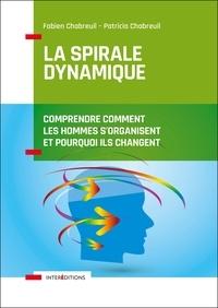 Fabien Chabreuil et Patricia Chabreuil - La spirale dynamique - 4e éd. - Comprendre comment les hommes s'organisent et pourquoi ils changent.