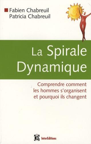 Fabien Chabreuil et Patricia Chabreuil - La Spirale Dynamique - Comprendre comment les hommes s'organisent et pourquoi ils changent.