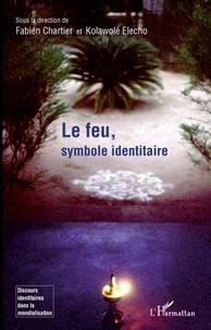 Fabien Chartier et Kolawolé Elecho - Le feu, symbole identitaire.