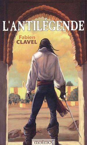 Fabien Clavel - L'Antilégende.