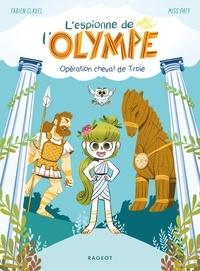 Fabien Clavel - L'espionne de l'Olympe - Opération cheval de Troie.